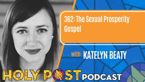 Episode 362: The Sexual Prosperity Gospel with Katelyn Beaty