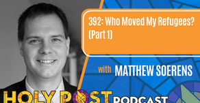 Episode 392: Who Moved My Refugees? with Matthew Soerens (Part 1)