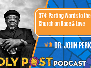 Episode 374: Parting Words to the Church on Race & Love with Dr. John Perkins