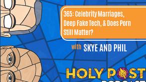 Episode 365: Celebrity Marriages, Deep Fake Tech, & Does Porn Still Matter?