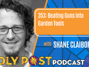 Episode 353: Beating Guns into Garden Tools with Shane Claiborne