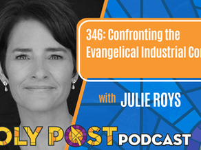 Episode 346: Confronting the Evangelical Industrial Complex with Julie Roys