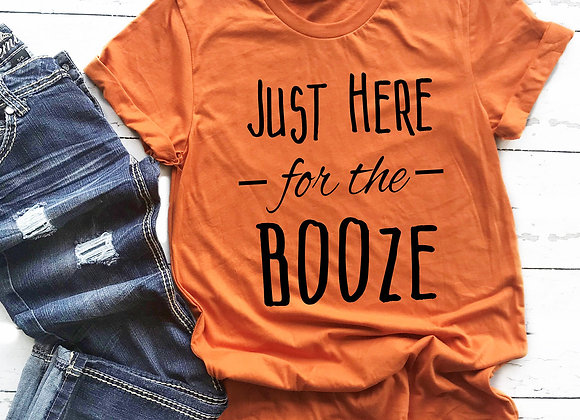 JUST HERE FOR THE BOOZE UNISEX T-SHIRT