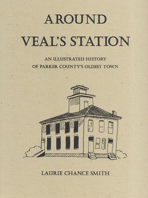 Around Veal's Station: An Illustrated History of Parker County's Oldest Town