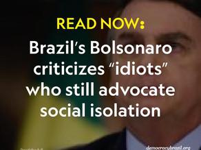 "Brazil's Bolsonaro criticizes ""idiots"" who still advocate social isolation"