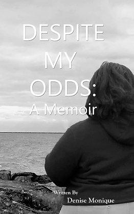 Despite My Odds