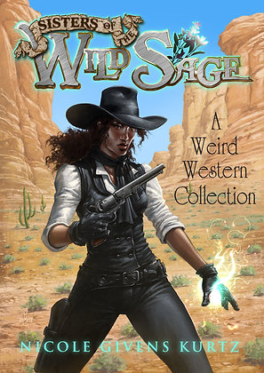Sisters of the Wild Sage: A Weird Western Collection
