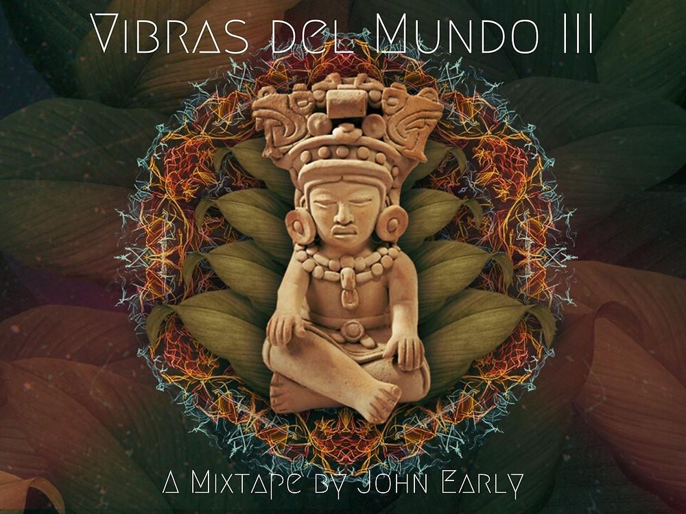 Vibras del Mundo III A mixtape by John Early - Psychedelic Mayan Art by El Tripador