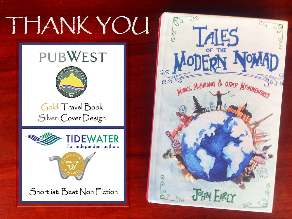 Tales of the Modern Nomad - Monks, Mushrooms & Other Misadventures John Early Author Thank you award winning book Pubwest 2017 Tidewater Whistler independent awards