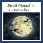Small Magicks & Essential Oils…