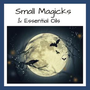Small Magicks & Essential Oils…