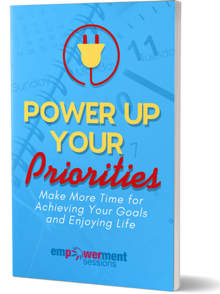 Power Up Your Priorities:Make More Time for Achieving Your Goals & Enjoying Life