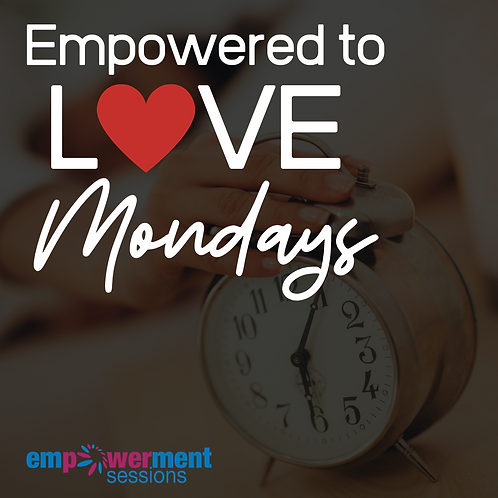 Empowered to Love Mondays