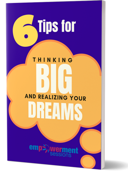 6 Tips to Thinking Big and Realizing Your Dreams