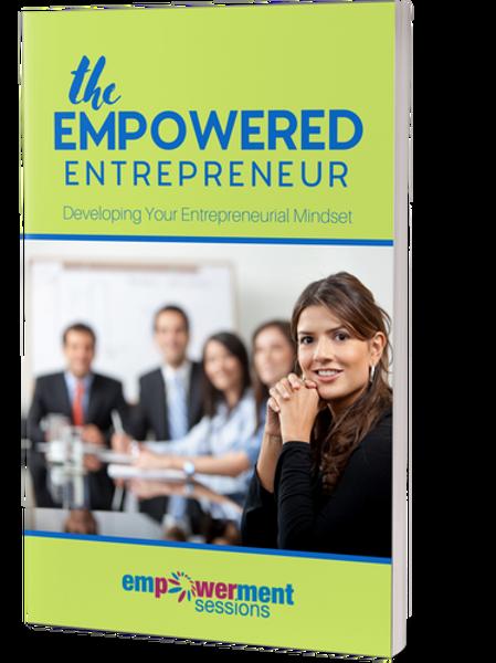 The Empowered Entrepreneur: Developing Your Entrepreneurs Mindset