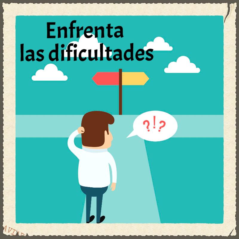 Enfrenta las dificultades