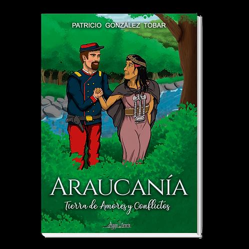 La Araucanía - Tierra de amores y conflictos