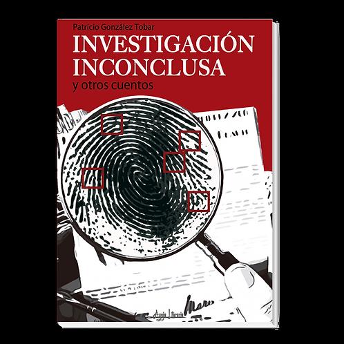 Investigación Inconclusa y otros cuentos