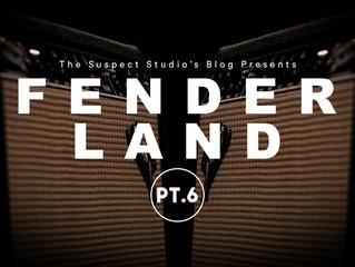 Life in Fenderland Pt. 6