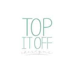 Top It Off Designs