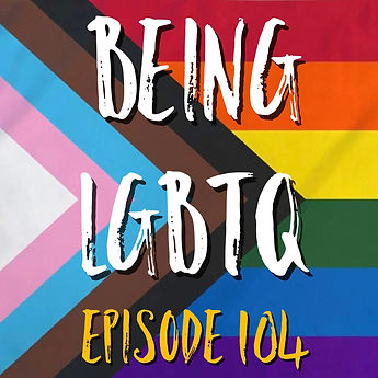 Being LGBTQ Episode 104 Cover.jpg