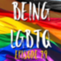 Being LGBTQ Episode 79 Cover.jpg