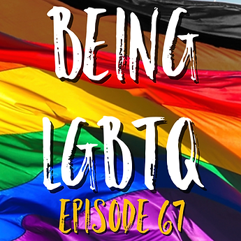 Being LGBTQ Episode 67 Cover.png