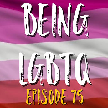 Being LGBTQ Episode 75 Cover 2.jpg