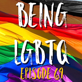 Being LGBTQ Episode 69 Cover.jpg