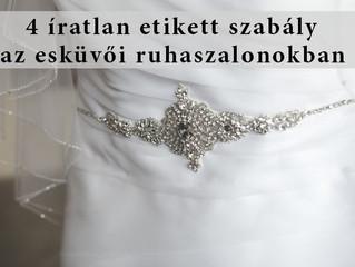 4 íratlan etikett szabály a menyasszonyi ruhaszalonokban