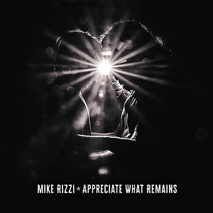 Mike Rizzi Appreciate What Remains Cover