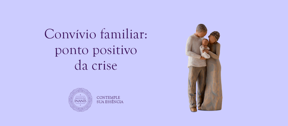 Convívio familiar: ponto positivo da crise