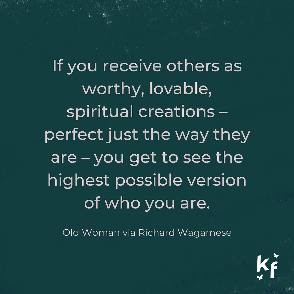 If you receive others as worthy, lovable, spiritual creations - perfect just the way they are - you get to see the highest possible version of who you are. Richard Wagamese