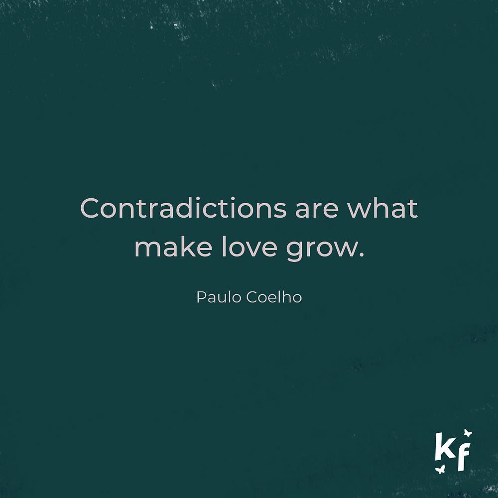 Contradictions are what make love grow. Paulo Coelho