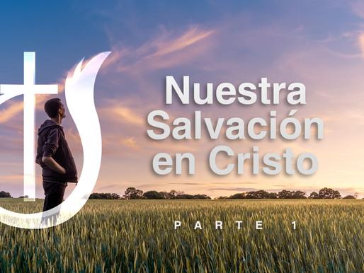 Nuestra Salvación en Cristo (1)
