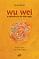 Wu Wei, a sabedoria do não-agir