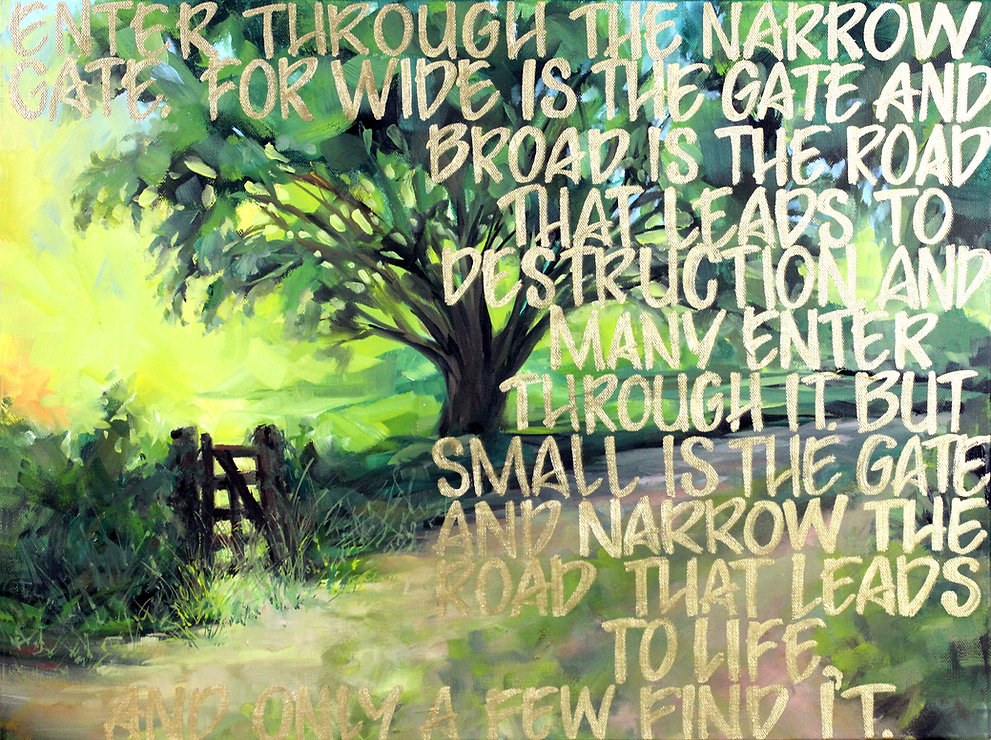Matthew 7:13-14, Enter through the narrow gate, For wide is the gate and broad is the road that leads to destruction and many enter through it, but small is the gate and narrow the road that leads to life an only a few find it, Vicki Norris, oil painting, Ears that hear and eye that See