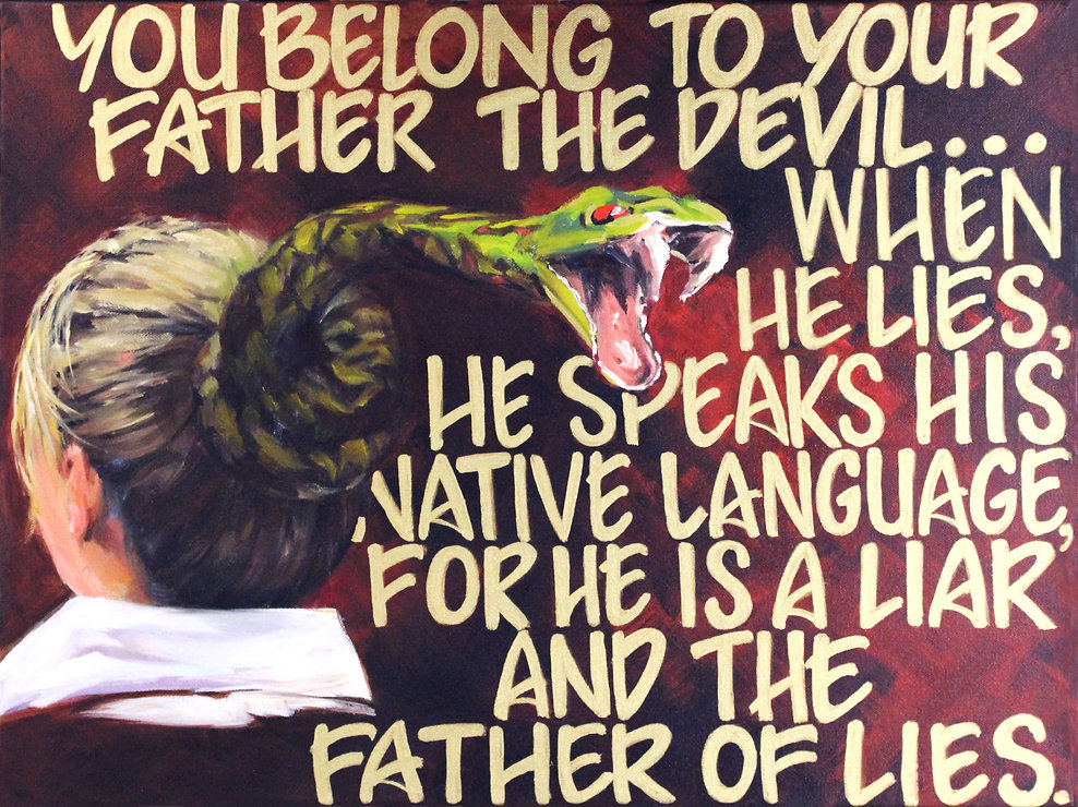 John 8:44, You belong to your Father, the devil, and you want to carry out your father's desires, he was a murderer from the beginning, not holding to the truth, for there is no truth in him, when he lies, he speaks his native language, for he is a liar and the father of lies, Vicki Norris, oil painting, Ears that hear and eye that See