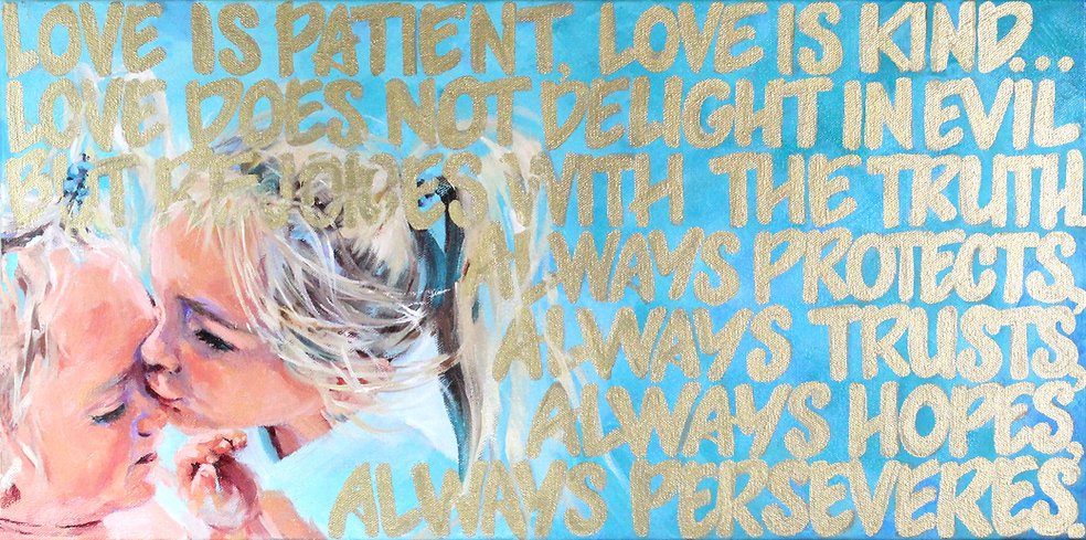 1 Corinthians 13:4-7, Love is patient, love is kind, Love does not delight in evil but rejoices with the truth, always protects, always trusts, always hopes, always perseveres, Vicki Norris, oil painting, Ears that hear and eye that See