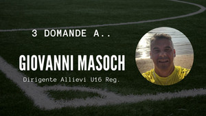 3 domande a.. Giovanni Masoch, Dirigente Allievi U16 Reg