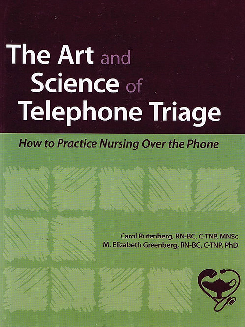 THE ART & SCIENCE OF TELEPHONE TRIAGE: HOW TO PRACTICE NURSING OVER THE PHONE