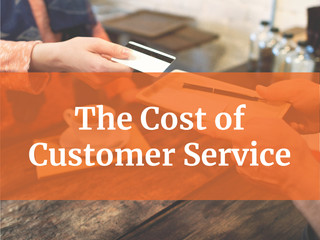 The Cost of Customer Service