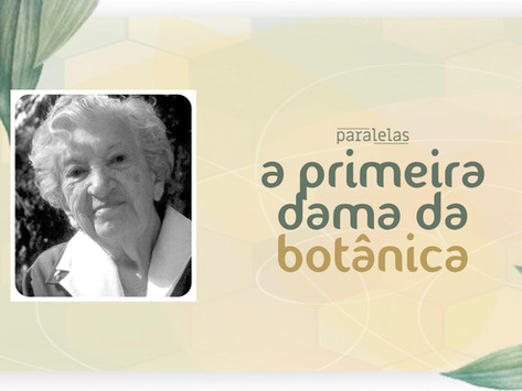 A ciência nossa de cada dia | Graziela Maciel Barroso: a primeira dama da botânica