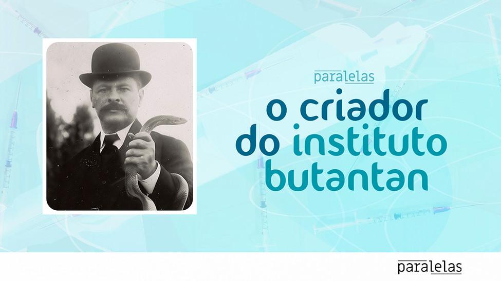 A ciência nossa de cada dia | Vital Brazil: o criador do Instituto Butantan