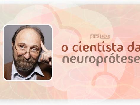 A ciência nossa de cada dia | Miguel Nicolelis: o cientista das neuropróteses