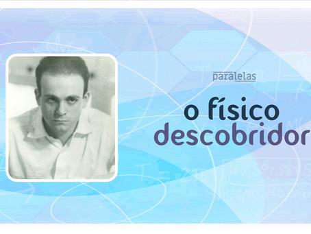 A ciência nossa de cada dia | César Lattes: o físico descobridor