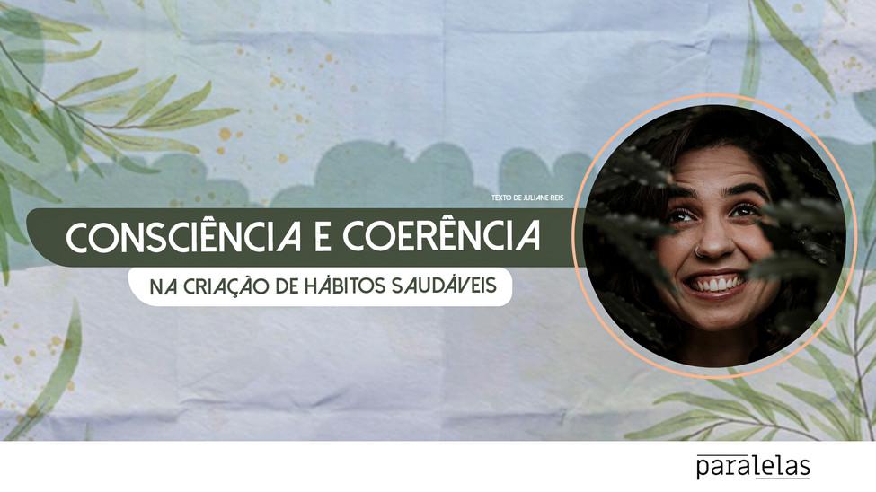 Consciência e coerência na criação de hábitos saudáveis - por Juliane Reis