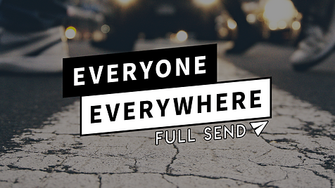 Everyone Everywhere Full Send Graphic.pn