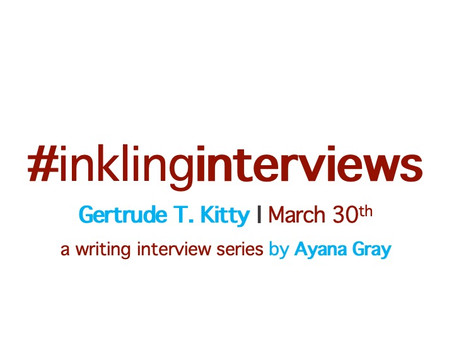 Inkling Interview: Gertrude Kitty