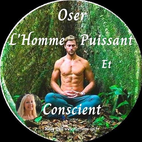 Oser l'Homme Puissant & Conscient